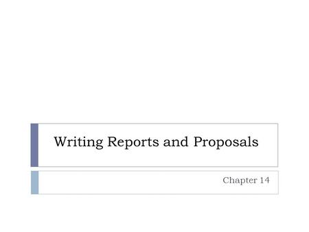 writing reports and proposals Learning objectives after studying this chapter, you will be able to explain how to adapt to your audiences when writing reports and proposals.