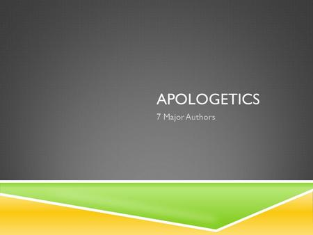 Apologetics 7 Major Authors.