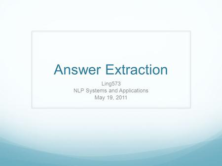 Answer Extraction Ling573 NLP Systems and Applications May 19, 2011.
