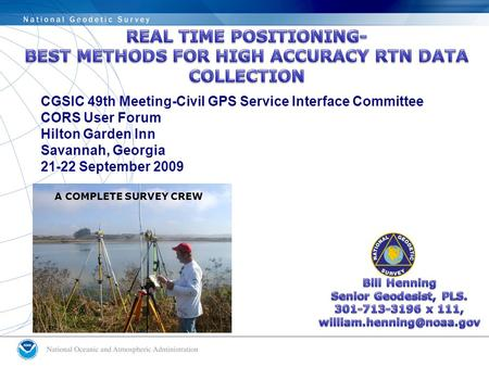 A COMPLETE SURVEY CREW CGSIC 49th Meeting-Civil GPS Service Interface Committee CORS User Forum Hilton Garden Inn Savannah, Georgia 21-22 September 2009.