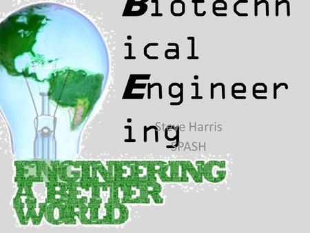 B iotechn ical E ngineer ing Steve Harris SPASH. Engineering Engineering is the discipline, art, skill and profession of acquiring and applying scientific,