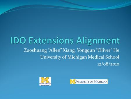 "Zuoshuang ""Allen"" Xiang, Yongqun ""Oliver"" He University of Michigan Medical School 12/08/2010."