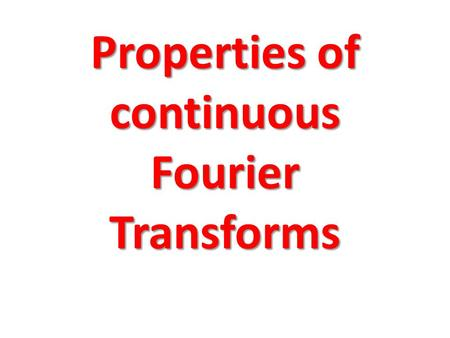 Properties of continuous Fourier Transforms
