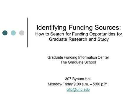 Identifying Funding Sources: How to Search for Funding Opportunities for Graduate Research and Study Graduate Funding Information Center The Graduate School.