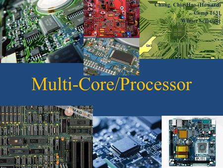 Chang, Chia-Hao (Howard) Comp 1631 Winter Semester Multi-Core/Processor.