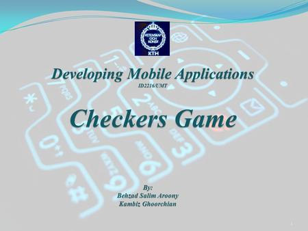 1 Developing Mobile Applications ID2216/UMT Checkers Game By: Behzad Salim Aroony Kambiz Ghoorchian.