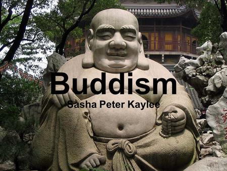 Buddism Sasha Peter Kaylee. Early History Hindus in India became dissatisfied with external rituals and wanted more spiritual faith – This lead them to.