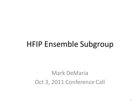 HFIP Ensemble Subgroup Mark DeMaria Oct 3, 2011 Conference Call 1.