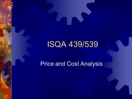 ISQA 439/539 Price and Cost Analysis. Five Requirements of Competitive Bidding  Five Requirements of Competitive Bidding  Enough Dollars  Enough Suppliers.