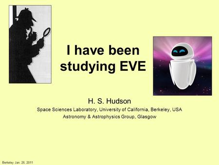 I have been studying EVE H. S. Hudson Space Sciences Laboratory, University of California, Berkeley, USA Astronomy & Astrophysics Group, Glasgow Berkeley.