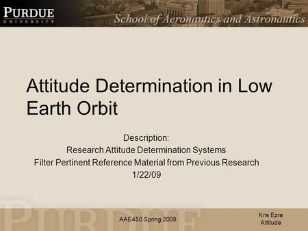 AAE450 Spring 2009 Attitude Determination in Low Earth Orbit Description: Research Attitude Determination Systems Filter Pertinent Reference Material from.
