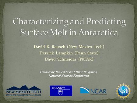 David B. Reusch (New Mexico Tech) Derrick Lampkin (Penn State) David Schneider (NCAR) Funded by the Office of Polar Programs, National Science Foundation.