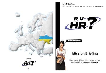Unlock your HR talent in this revolutionary blend of HR Strategy and Creativity! Mission Briefing 2010.