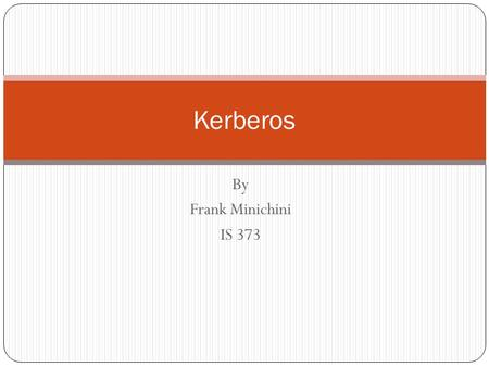 By Frank Minichini IS 373 Kerberos. Introduction Kerberos is a network authentication protocol used to securely send and receive nodes in communication.