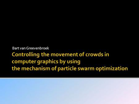 Bart van Greevenbroek.  Authors  The Paper  Particle Swarm Optimization  Algorithm used with PSO  Experiment  Assessment  conclusion.