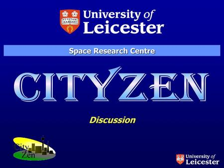 Discussion Space Research Centre. Urbanization and Industrialization: in 2008, more than half of humans live in cities UN Population Report 2007.