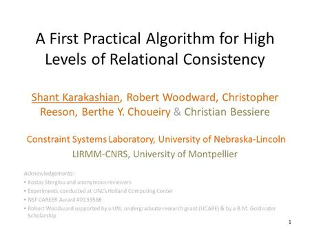 A First Practical Algorithm for High Levels of Relational Consistency Shant Karakashian, Robert Woodward, Christopher Reeson, Berthe Y. Choueiry & Christian.
