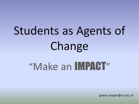 "Students as Agents of Change "" Make an IMPACT """