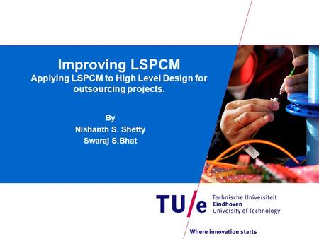 Improving LSPCM Applying LSPCM to High Level Design for outsourcing projects. By Nishanth S. Shetty Swaraj S.Bhat.