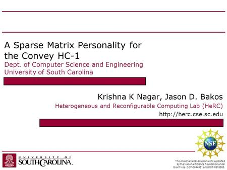 A Sparse Matrix Personality for the Convey HC-1 Dept. of Computer Science and Engineering University of South Carolina Krishna K Nagar, Jason D. Bakos.