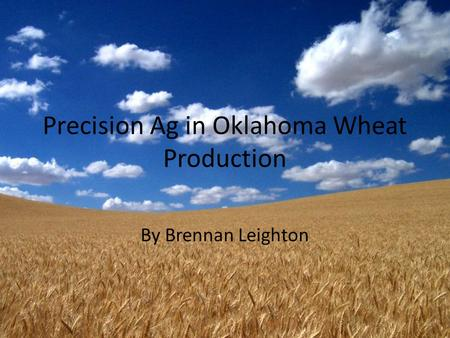 Precision Ag in Oklahoma Wheat Production By Brennan Leighton.