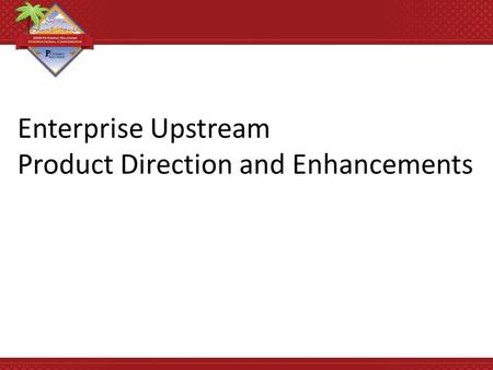 Enterprise Upstream Product Direction and Enhancements.