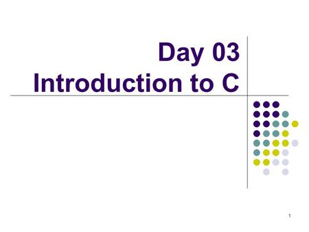 1 Day 03 Introduction to C. 2 Memory layout and addresses 5 10 12.5 9. 8 r s int x = 5, y = 10; float f = 12.5, g = 9.8; char c = 'r', d = 's'; 430043044308431243164317.