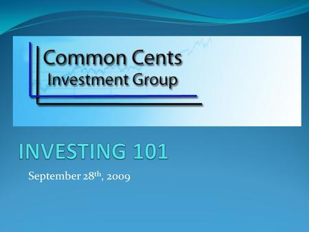 September 28 th, 2009. What Is Investing? Investing - The art of committing money or capital to future endeavors with expectation to obtain additional.