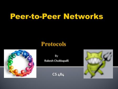 Protocols By Rakesh Chukkapalli CS 484.  Peer-to-Peer = P2P  The term peer-to-peer was coined as far as back in the mid-1980s by LAN vendors to describe.