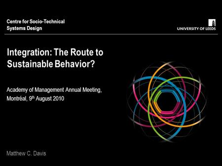 Integration: The Route to Sustainable Behavior? Academy of Management Annual Meeting, Montréal, 9 th August 2010 Centre for Socio-Technical Systems Design.