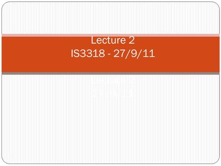 Lecture 2 IS /9/11 Lecture 2 27/9/11