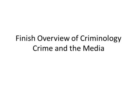 Finish Overview of Criminology Crime and the Media.
