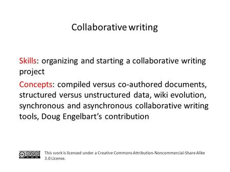 Skills: organizing and starting a collaborative writing project Concepts: compiled versus co-authored documents, structured versus unstructured data, wiki.