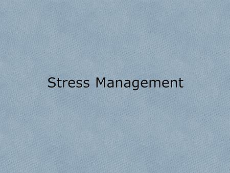 Stress Management. Objectives O Define stress, adaptation, stressor, homeostasis, lack of oriented O behaviors and defense and coping mechanisms. O 2.List.