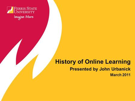 History of Online Learning Presented by John Urbanick March 2011.