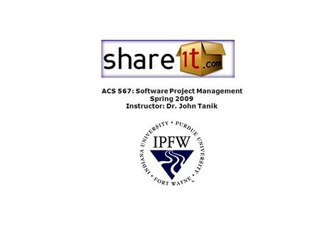 ACS 567: Software Project Management Spring 2009 Instructor: Dr. John Tanik.