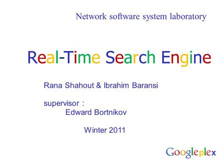 Network software system laboratory Rana Shahout & Ibrahim Baransi supervisor : Edward Bortnikov Winter 2011 Real-Time <strong>Search</strong> EngineReal-Time <strong>Search</strong> <strong>Engine</strong>.