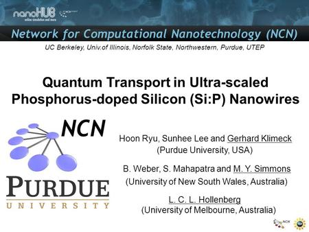 Network for Computational Nanotechnology (NCN) UC Berkeley, Univ.of Illinois, Norfolk State, Northwestern, Purdue, UTEP Quantum Transport in Ultra-scaled.