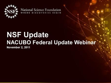 NSF Update NACUBO Federal Update Webinar November 2, 2011.