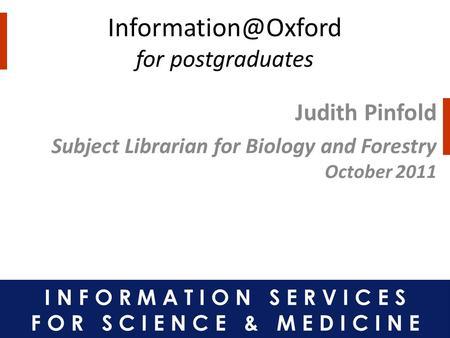 for postgraduates Judith Pinfold Subject Librarian for Biology and Forestry October 2011.