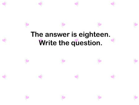 The answer is eighteen. Write the question.. 1.How many apples did the 1 st grade eat? 2.Who ate the most oranges? 3.How many more grapes did the 4 th.