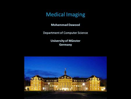 Medical Imaging Mohammad Dawood Department of Computer Science University of Münster Germany.
