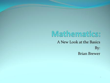 A New Look at the Basics By: Brian Brewer Basic Mathematics – 4 th Grade Fractions have been the Achilles heel for most of us in our educational journey.