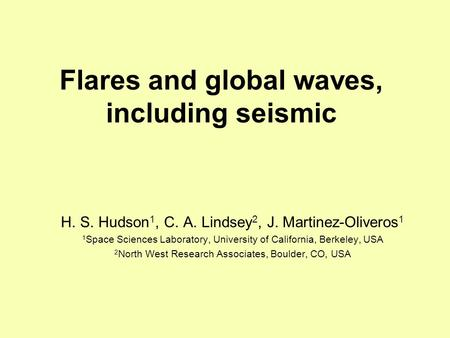 Flares and global waves, including seismic H. S. Hudson 1, C. A. Lindsey 2, J. Martinez-Oliveros 1 1 Space Sciences Laboratory, University of California,