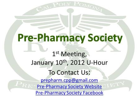 1 st Meeting, January 10 th, 2012 U-Hour To Contact Us : Pre-Pharmacy Society Website Pre-Pharmacy Society Facebook.