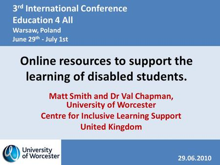 Online resources to support the learning of disabled students. 29.06.2010 3 rd International Conference Education 4 All Warsaw, Poland June 29 th - July.