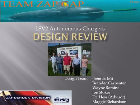 LSV2 Autonomous Chargers Design Team: (from the left) Branden Carpenter Wayne Romine Jon Stoker Dr. Hess (Advisor) Maggie Richardson.