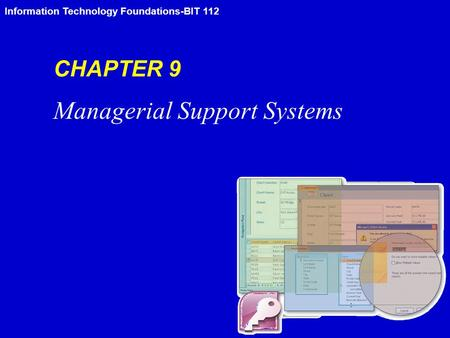 Information Technology Foundations-BIT 112 CHAPTER 9 Managerial Support Systems.