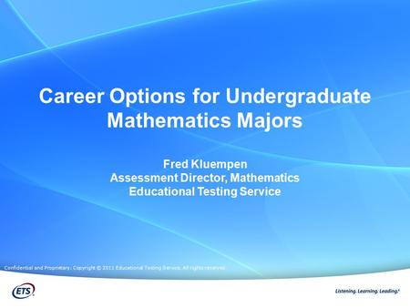 Career Options for Undergraduate Mathematics Majors Fred Kluempen Assessment Director, Mathematics Educational Testing Service Confidential and Proprietary.