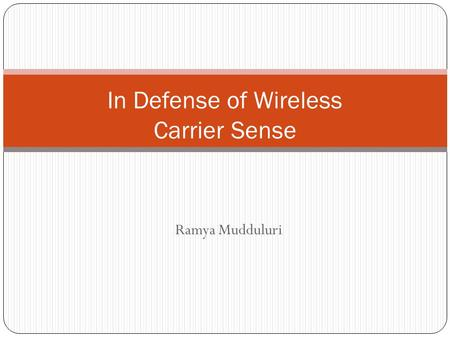 Ramya Mudduluri In Defense of Wireless Carrier Sense.